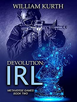 DEVOLUTION: IRL (Metaverse Games Book 2) by [Kurth, William]
