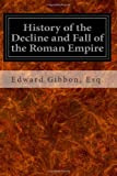 History of the Decline and Fall of the Roman Empire, Edward, Edward Gibbon,, 1496153758