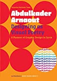 img - for Abdulkader Arnaout: Designing As Visual Poetry book / textbook / text book