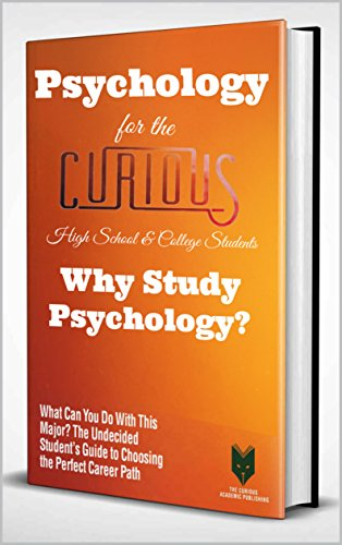 Psychology for the Curious High School & College Students: Why Study Psychology? (The Undecided Student's Guide to Choosing the Perfect University Major & Career Path)
