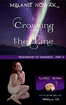 Crossing the Line: (Descendant of Darkness - Part 4) (ALMOST HUMAN - The Second Series Book 8) by [Nowak, Melanie]