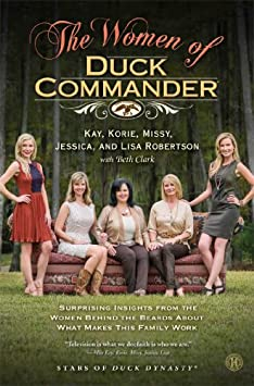 The Women of Duck Commander: Surprising Insights from the Women Behind the Beards About What Makes This Family Work / Hardcover