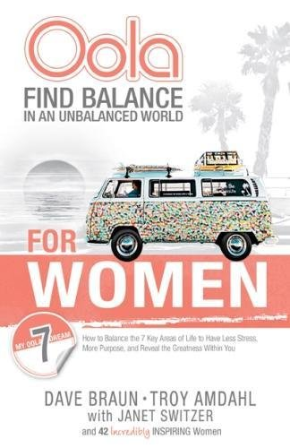 Oola for Women: How to Balance the 7 Key Areas of Life to Have Less Stress, More Purpose, and Reveal the Greatness within You [Dave Braun - Troy Amdahl] (Tapa Blanda)