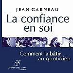 La confiance en soi: Comment la bâtir au quotidien | Jean Garneau
