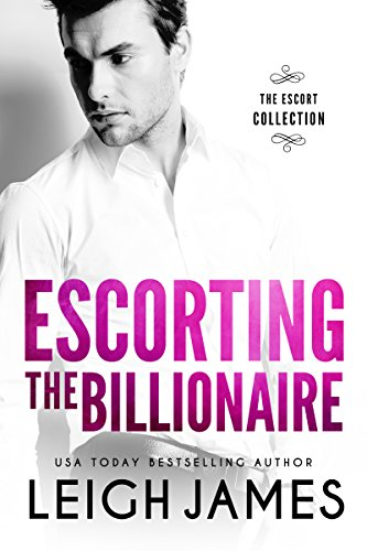 Escorting the Billionaire (The Escort Collection Book 1) by [James, Leigh]
