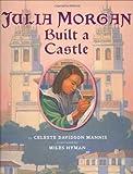 Front cover for the book Julia Morgan Built a Castle by Celeste Mannis