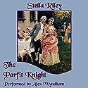The Parfit Knight: Rockliffe Book 1 Hörbuch von Stella Riley Gesprochen von: Alex Wyndham
