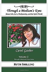 Carol Gasber: About Life, Love, Mediumship and the Spirit World (Through a Medium's Eyes) (Volume 2) Paperback