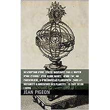 Description d'une sphere mouvante par le moyen d'une pendule, d'un globe monté d'une façon particuliere, & d'un nouveau planisphere pour les distances ... : le tout selon l'hypo (French Edition)