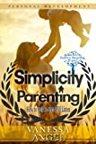 Simplicity Parenting: How to Talk So Kids Will Listen: Child Development, Child Support, Defiant Child, Connected Parenting, Mental Health (Positive Parenting Project)