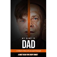 My Name Is Dad: A Father's Story of Loss and Triumph