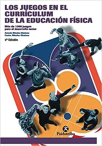 Amazon.com: Los juegos en el currículum de la Educación Física ...
