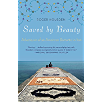 Saved by Beauty: Adventures of an American Romantic in Iran (English Edition)