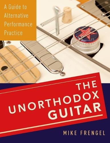 The Unorthodox Guitar: A Guide to Alternative Performance Practice PDF
