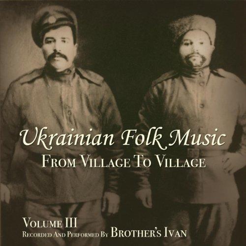 Ukrainian Folk Music, Vol. 3, From Village To Village (Ukrainian Folk Songs)