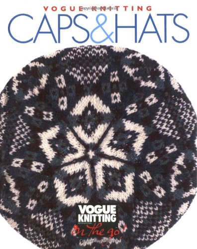 Vogue Knitting: Caps & Hats (Vogue Knitting On The Go) (Vogue Cap)