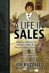 A Life In Sales, Volume 1: Mentors, Saints & Sinners - Wisdom, Truths & Lies and The Incredible Lessons Learned Paperback