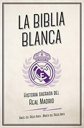 La biblia blanca: Historia sagrada del Real Madrid (Córner) eBook: del Riego Anta, Ángel, del Riego Anta, Marta: Amazon.es: Tienda Kindle