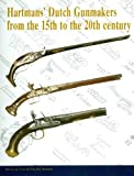 Hartmans' Dutch Gunmakers from the 15th to the 20th Century, Guus De Vries and Bas Martens, 9078521015