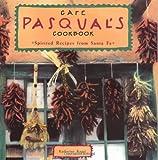 Cafe Pasqual's Cookbook: Spirited Recipes from Santa Fe