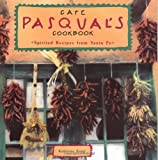 Front cover for the book Cafe Pasqual's Cookbook: Spirited Recipes from Santa Fe by Katharine Kagel