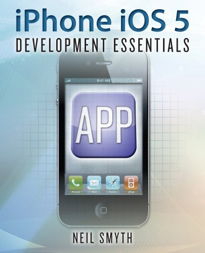 iPhone iOS 5 Development Essentials (Ios 5 Development)