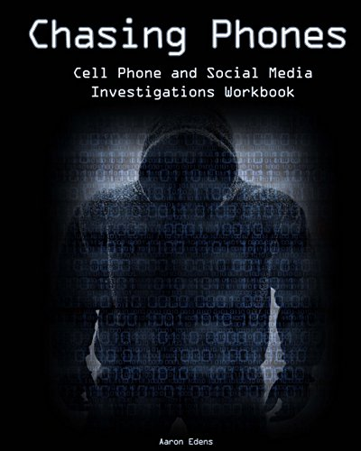 Chasing Phones: Cell Phone and Social Media Investigations Workbook