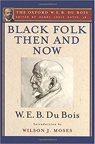 black folk then and now the oxford w e b du bois an essay in  black folk then and now the oxford w e b du bois an essay in the history and sociology of the negro race w e b du bois henry louis gates