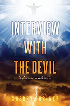 Interview With The Devil: My Conversation with Lucifer by [SHRINER, SHERRY]