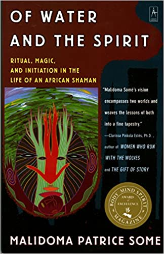 Of water and the spirit ritual magic and initiation in the life of of water and the spirit ritual magic and initiation in the life of an african shaman compass malidoma patrice some 8601410818593 amazon books fandeluxe Image collections