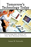 img - for Tomorrow's Technology Today: Creating the State of the Art Dental Office   Because Your Patients (and Your Team Members) Expect Nothing Less book / textbook / text book
