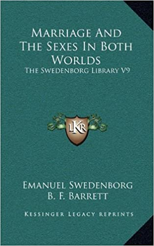 Marriage And The Sexes In Both Worlds: The Swedenborg Library V9