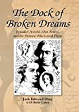 img - for The Dock of Broken Dreams: Love, Betrayal, and Benedict Arnold book / textbook / text book