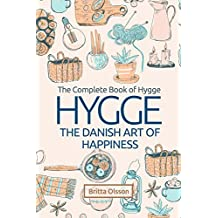 Hygge: The Danish Art of Happiness: The Complete Book of Hygge (Hygge Life, Hygge Books, Hygge Habits, Hygge Christmas, Hygge Lifestyle, Art of Happiness, ... Concept of Hygge) (Hygge Lifestyle Books 1)