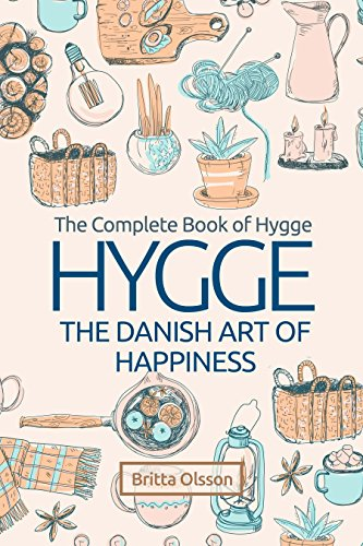Hygge: The Danish Art of Happiness: The Complete Book of Hygge (Hygge Life, Hygge Books, Hygge Habits, Hygge Christmas, Hygge Lifestyle, Art of Happiness, ... Concept of Hygge) (Hygge Lifestyle Books 1) cover