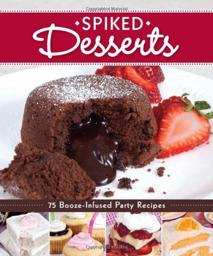 Spiked Desserts: 75 Booze-Infused Party Recipes by Peg Couch