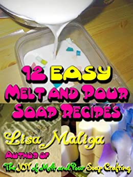 12 Easy Melt and Pour Soap Recipes by [Maliga, Lisa]