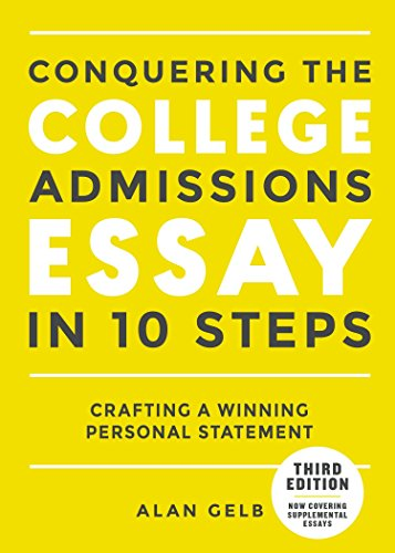Conquering the College Admissions Essay in 10 Steps, Third Edition: Crafting a Winning Personal Statement (The Best Personal Statement)