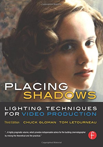 Placing Shadows, Third Edition: Lighting Techniques for Video Production