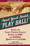 img - for And God Said, Play Ball!: Amusing and Thought-provoking Parallels Between the Bible and Baseball by Gary Graf (2006-02-06) book / textbook / text book