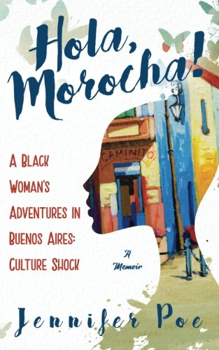 Hola, Morocha!: A Black Woman's Adventures In Buenos Aires: Culture Shock (Volume 1) pdf epub