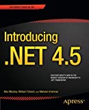 Introducing .NET 4.5, Alex Mackey and William Stewart Tulloch, 1430243325