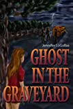 Ghost in the Graveyard, Jennifer LoGalbo, 0595383130