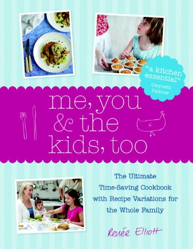 Me, You & the Kids, Too: The Ultimate Time-Saving Cookbook with Recipe Variations for the Whole Family by Renee Elliott