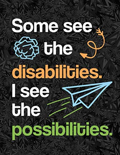 Some See The Disability I See the Possibility: A Daily Planner for Special Education Teachers Paraprofessionals and Assistants