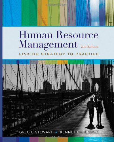 Human Resource Management, 2nd Edition by Greg L. Stewart , Kenneth G. Brown, Publisher : Wiley