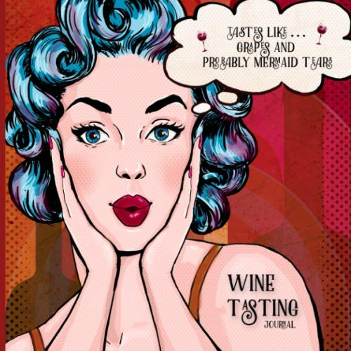Wine Tasting Journal: Tasting Notes for Wine Lovers Who Don't Take Themselves Too Seriously Winery Tours Wine Weekend Girls' Trip Romantic Getaway ... Night Girls Night (White Woman Blue Hair) by Jessica Arden, Wayfarer Journals