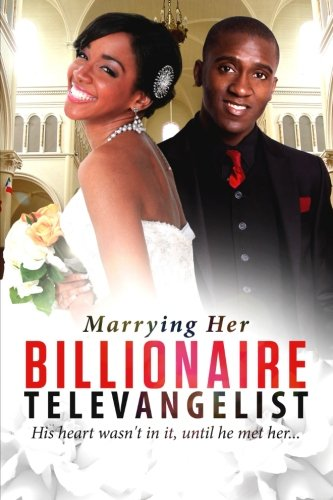 Books : Marrying Her Billionaire Televangelist: A Christian Billionaire Marriage Romance