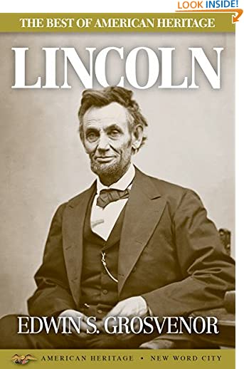 The Best of American Heritage: Lincoln by Edwin S. Grosvenor