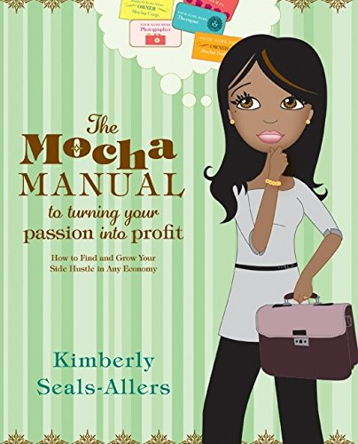 Search : The Mocha Manual to Turning Your Passion into Profit: How to Find and Grow Your Side Hustle in Any Economy
